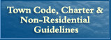 Town Code, Charter, and Non-Residential Guidelines